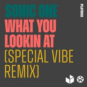 SONIC ONE - WHAT YOU LOOKING AT (SPECIAL VIBE REMIX)
